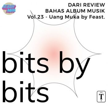 Bits By Bits: EP01 – Uang Muka (.Feast)