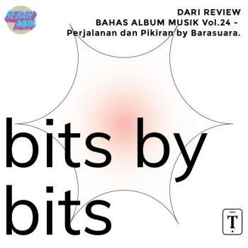 Bits By Bits: EP02 – Pikiran dan Perjalanan (Barasuara)